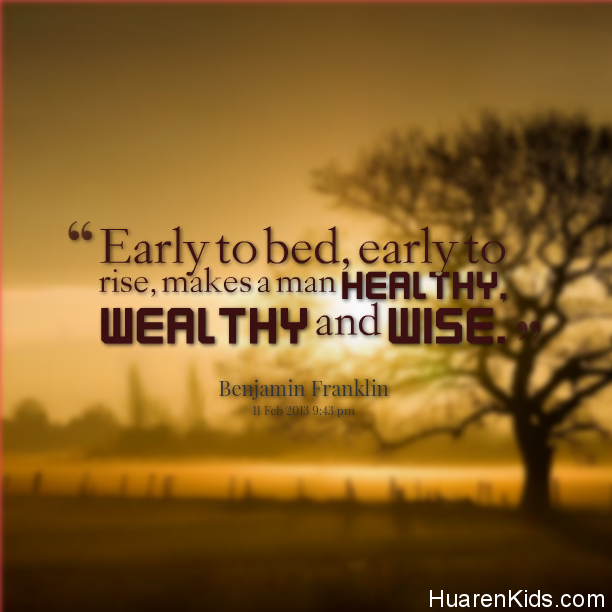 early-to-bed-and-early-to-rise-makes-a-man-healthy-wealthy-and-wise.png - 早晨七件事,改变你的人生 - 华人小孩 - HuarenKids